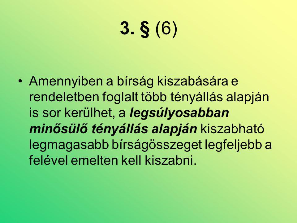 3. § (6) •Amennyiben a bírság kiszabására e rendeletben foglalt több tényállás alapján is sor kerülhet, a legsúlyosabban minősülő tényállás alapján ki