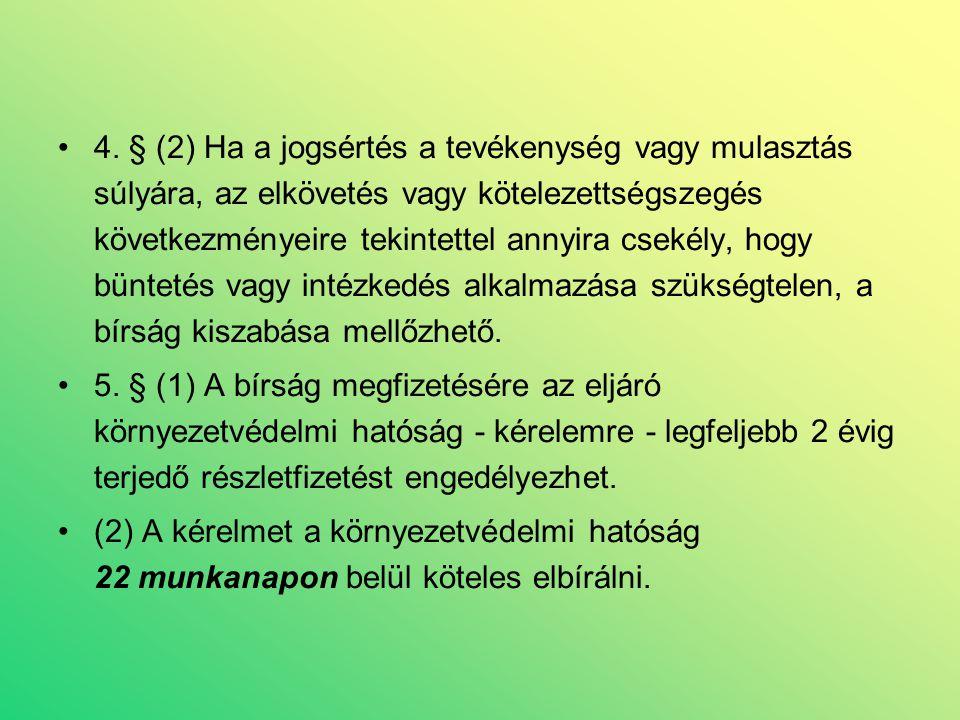 •4. § (2) Ha a jogsértés a tevékenység vagy mulasztás súlyára, az elkövetés vagy kötelezettségszegés következményeire tekintettel annyira csekély, hog
