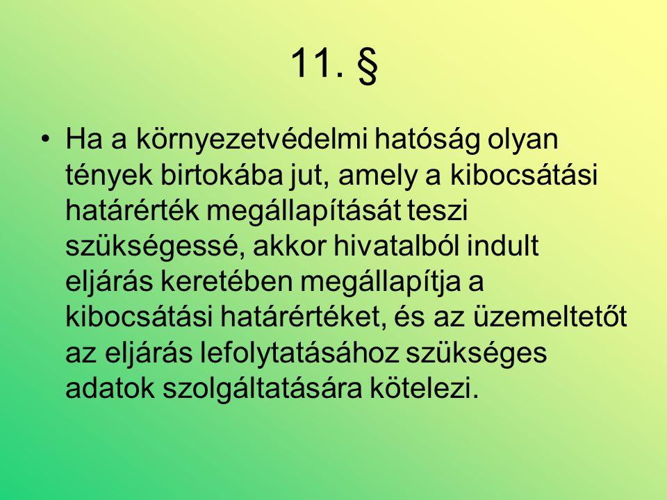 11. § •Ha a környezetvédelmi hatóság olyan tények birtokába jut, amely a kibocsátási határérték megállapítását teszi szükségessé, akkor hivatalból ind