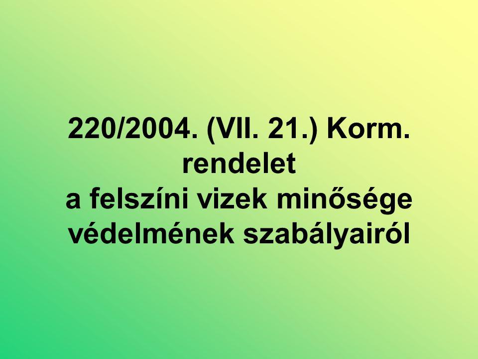 220/2004. (VII. 21.) Korm. rendelet a felszíni vizek minősége védelmének szabályairól