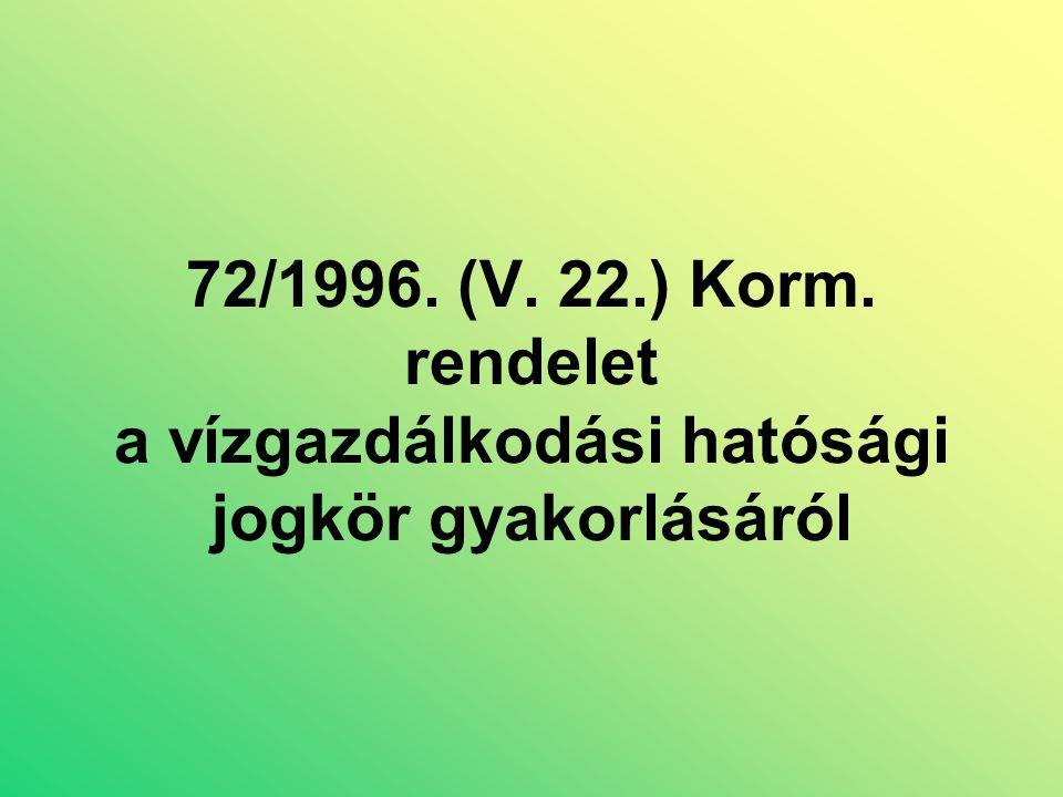 72/1996. (V. 22.) Korm. rendelet a vízgazdálkodási hatósági jogkör gyakorlásáról