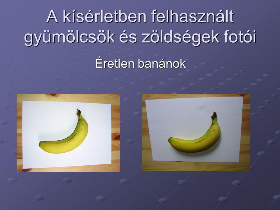 A kísérletben felhasznált gyümölcsök és zöldségek fotói Éretlen banánok