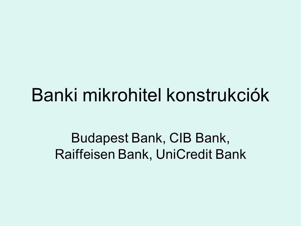 Banki mikrohitel konstrukciók Budapest Bank, CIB Bank, Raiffeisen Bank, UniCredit Bank