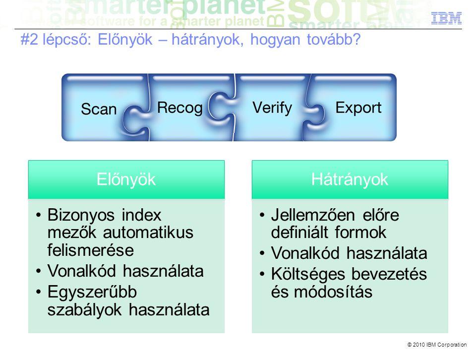 © 2010 IBM Corporation #2 lépcső: Előnyök – hátrányok, hogyan tovább.