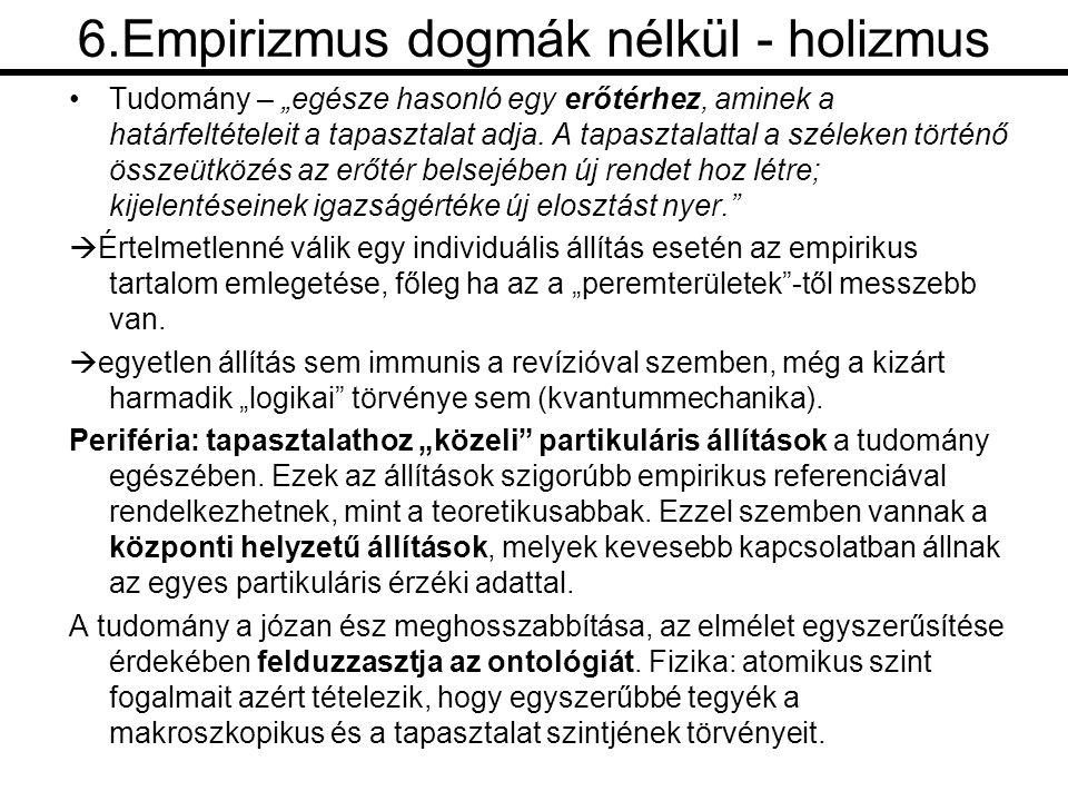 """6.Empirizmus dogmák nélkül - holizmus •Tudomány – """"egésze hasonló egy erőtérhez, aminek a határfeltételeit a tapasztalat adja."""