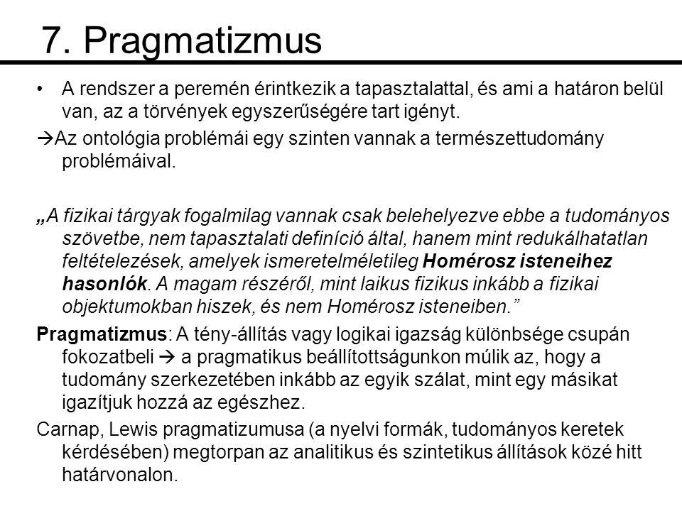 7. Pragmatizmus •A rendszer a peremén érintkezik a tapasztalattal, és ami a határon belül van, az a törvények egyszerűségére tart igényt.  Az ontológ
