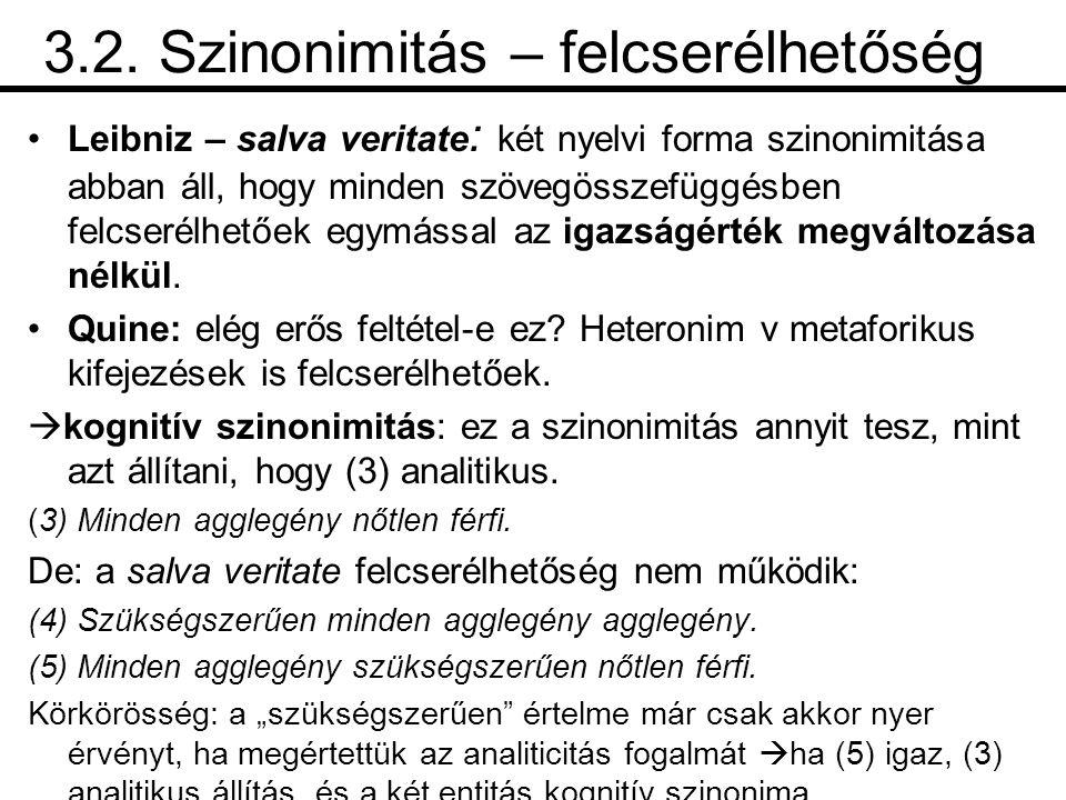 3.2. Szinonimitás – felcserélhetőség •Leibniz – salva veritate : két nyelvi forma szinonimitása abban áll, hogy minden szövegösszefüggésben felcserélh