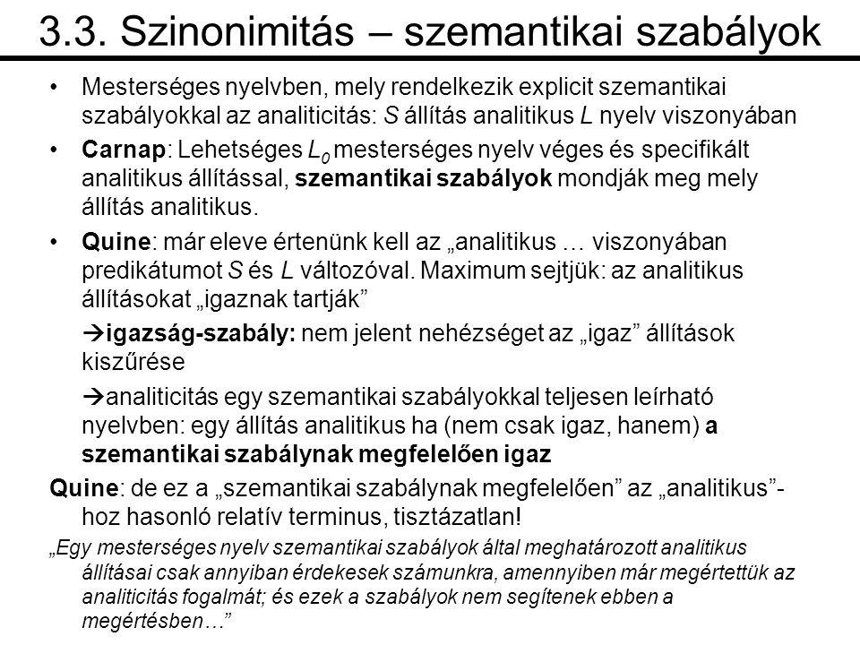 3.3. Szinonimitás – szemantikai szabályok •Mesterséges nyelvben, mely rendelkezik explicit szemantikai szabályokkal az analiticitás: S állítás analiti