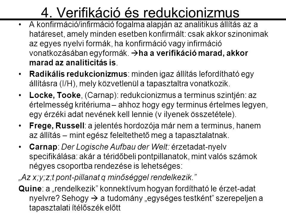 4. Verifikáció és redukcionizmus •A konfirmáció/infirmáció fogalma alapján az analitikus állítás az a határeset, amely minden esetben konfirmált: csak