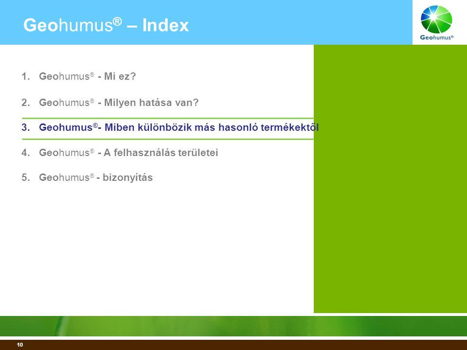 10 Geohumus ® – Index 1.Geohumus ® - Mi ez. 2.Geohumus ® - Milyen hatása van.