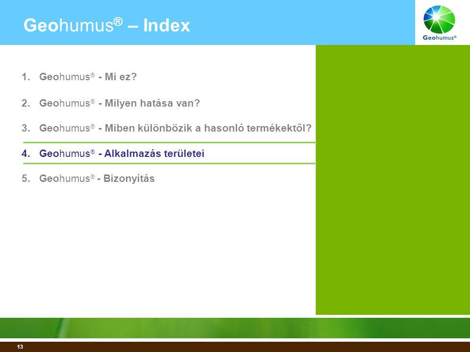 13 Geohumus ® – Index 1.Geohumus ® - Mi ez. 2.Geohumus ® - Milyen hatása van.