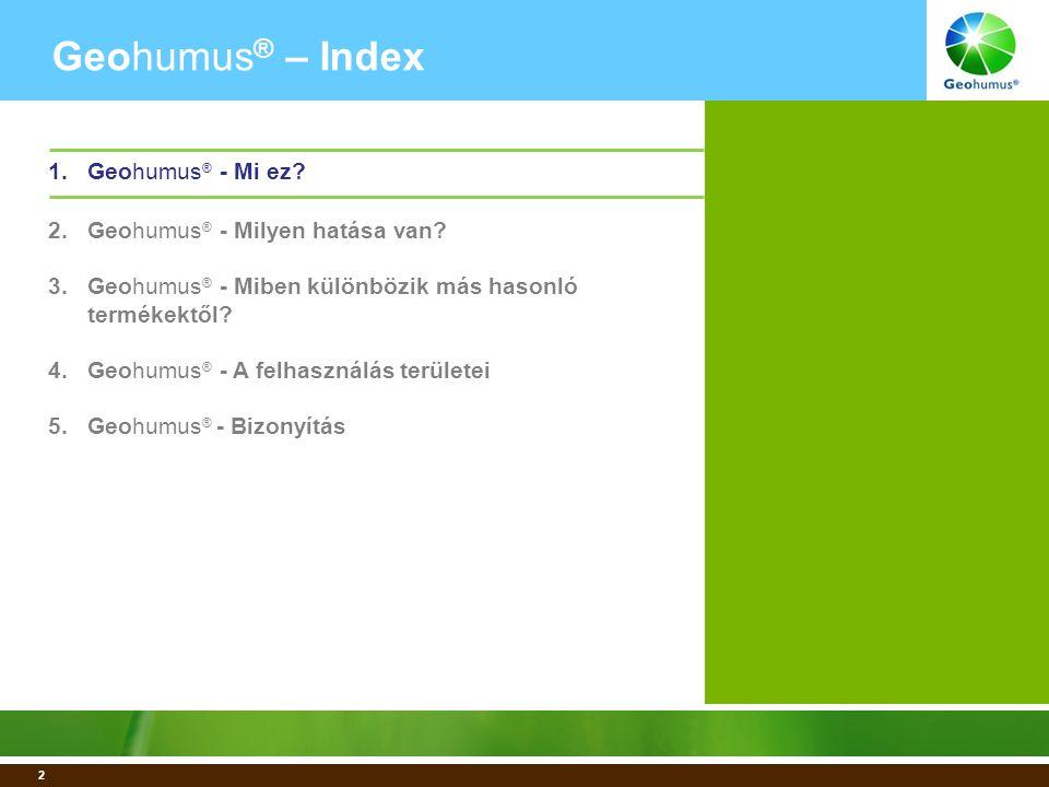 13 Geohumus ® – Index 1.Geohumus ® - Mi ez.2.Geohumus ® - Milyen hatása van.