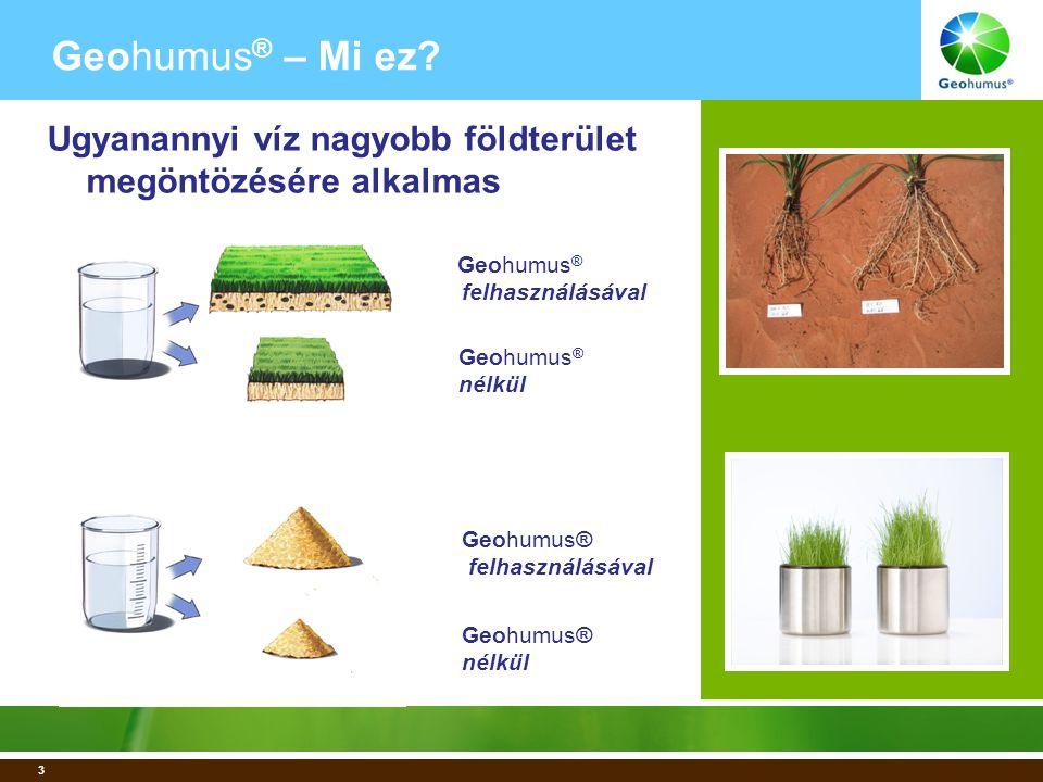 4 • A saját tömegének negyvenszeresét képes vízből felszívni (1 kg Geohumus ® 40 liter víz tárolására alkalmas) • A tápanyagokat hosszú időre képes lekötni • Egyáltalán nem káros a környezetre • A termék élettartama 3-5 év • főbb összetevők kiváló abszorbens összetevőket tartalmazó hibrid anyag, illetve szervetlen összetevők, mint a porított kőzet Geohumus ® – Mi ez.