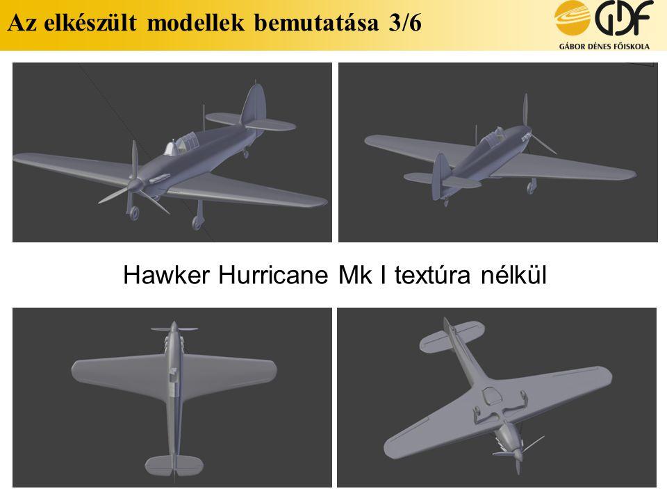 Az elkészült modellek bemutatása 3/6 Hawker Hurricane Mk I textúra nélkül