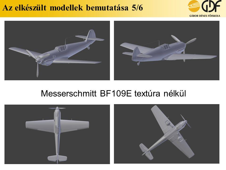 Az elkészült modellek bemutatása 5/6 Messerschmitt BF109E textúra nélkül