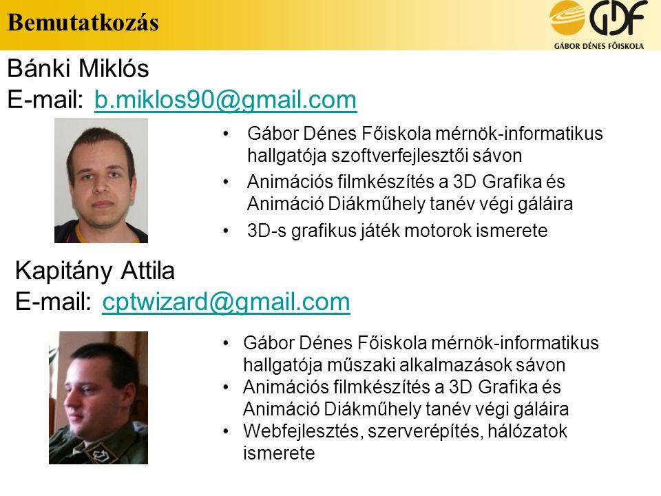 Bemutatkozás •Gábor Dénes Főiskola mérnök-informatikus hallgatója szoftverfejlesztői sávon •Animációs filmkészítés a 3D Grafika és Animáció Diákműhely