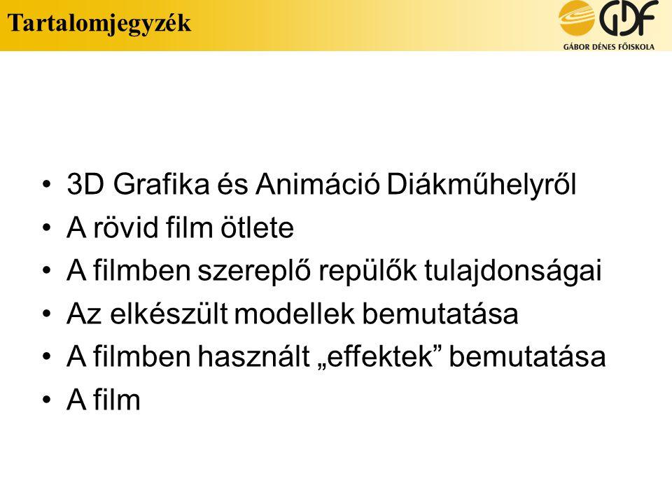 Tartalomjegyzék •3D Grafika és Animáció Diákműhelyről •A rövid film ötlete •A filmben szereplő repülők tulajdonságai •Az elkészült modellek bemutatása