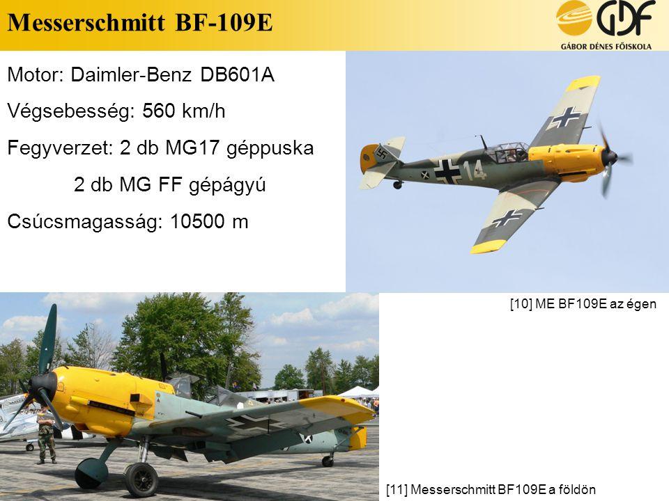 Messerschmitt BF-109E Motor: Daimler-Benz DB601A Végsebesség: 560 km/h Fegyverzet: 2 db MG17 géppuska 2 db MG FF gépágyú Csúcsmagasság: 10500 m [10] M