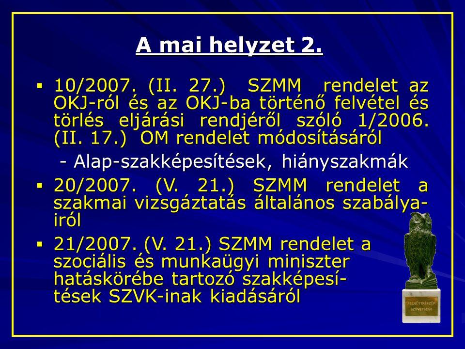 A mai helyzet 2.  10/2007. (II. 27.) SZMM rendelet az OKJ-ról és az OKJ-ba történő felvétel és törlés eljárási rendjéről szóló 1/2006. (II. 17.) OM r