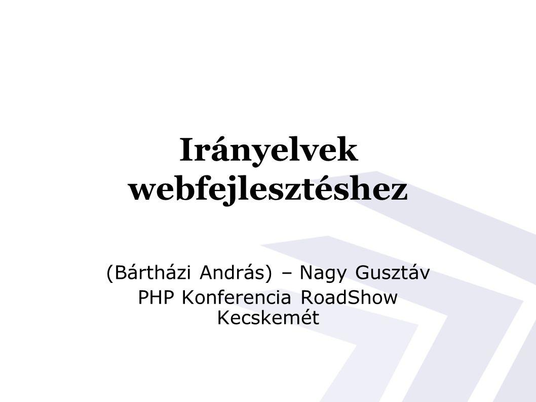 Irányelvek webfejlesztéshez (Bártházi András) – Nagy Gusztáv PHP Konferencia RoadShow Kecskemét
