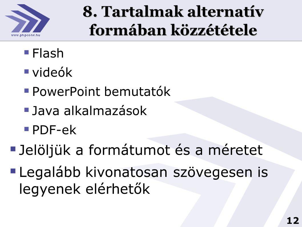12 8. Tartalmak alternatív formában közzététele  Flash  videók  PowerPoint bemutatók  Java alkalmazások  PDF-ek  Jelöljük a formátumot és a mére