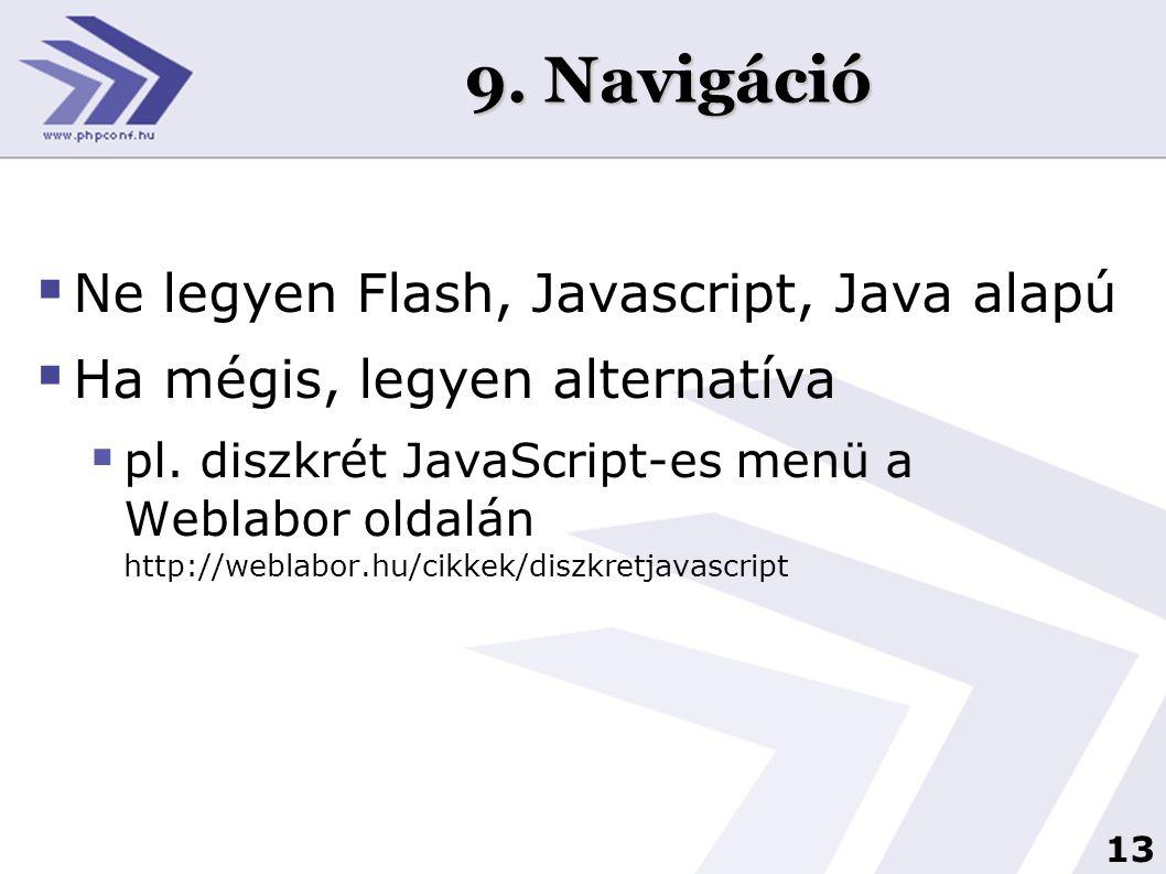 13 9. Navigáció  Ne legyen Flash, Javascript, Java alapú  Ha mégis, legyen alternatíva  pl. diszkrét JavaScript-es menü a Weblabor oldalán http://w