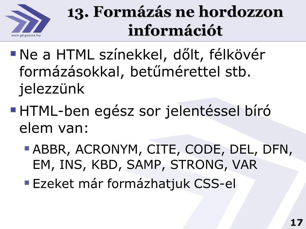 17 13. Formázás ne hordozzon információt  Ne a HTML színekkel, dőlt, félkövér formázásokkal, betűmérettel stb. jelezzünk  HTML-ben egész sor jelenté