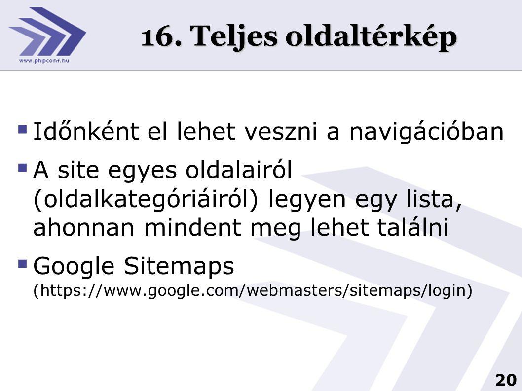 20 16. Teljes oldaltérkép  Időnként el lehet veszni a navigációban  A site egyes oldalairól (oldalkategóriáiról) legyen egy lista, ahonnan mindent m
