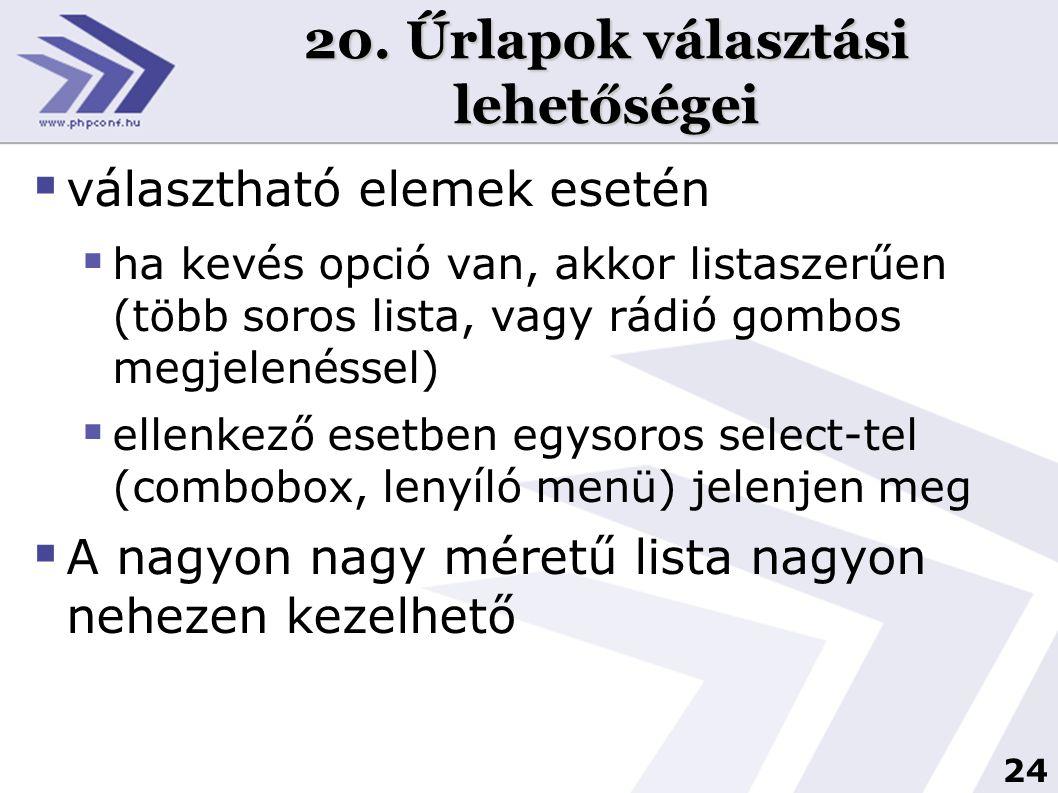 24 20. Űrlapok választási lehetőségei  választható elemek esetén  ha kevés opció van, akkor listaszerűen (több soros lista, vagy rádió gombos megjel