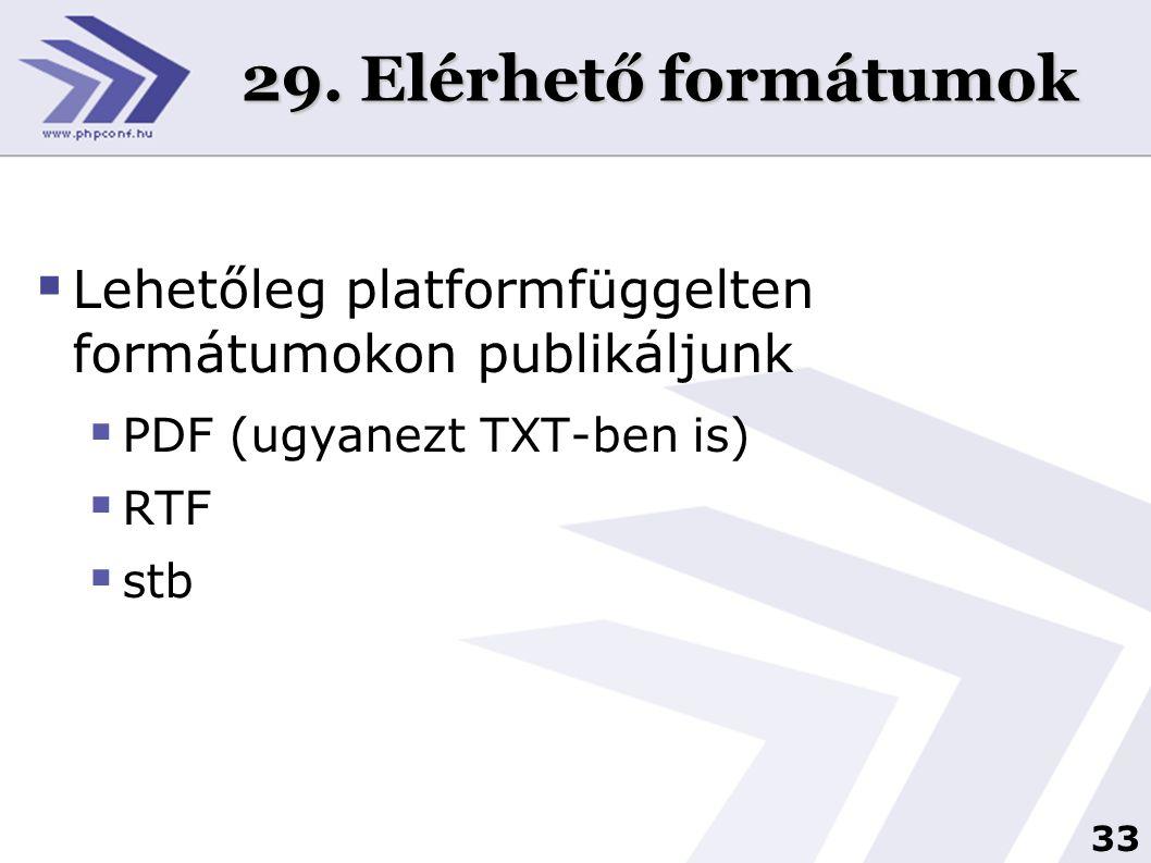 33 29. Elérhető formátumok  Lehetőleg platformfüggelten formátumokon publikáljunk  PDF (ugyanezt TXT-ben is)  RTF  stb