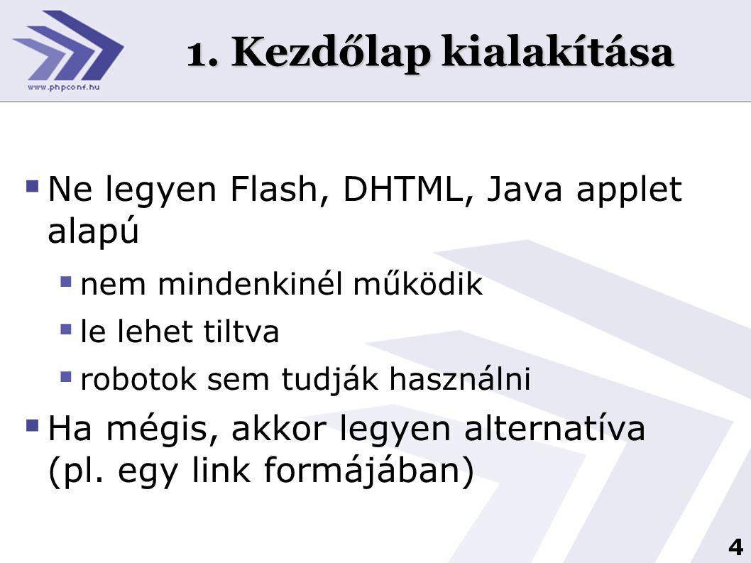 4 1. Kezdőlap kialakítása  Ne legyen Flash, DHTML, Java applet alapú  nem mindenkinél működik  le lehet tiltva  robotok sem tudják használni  Ha