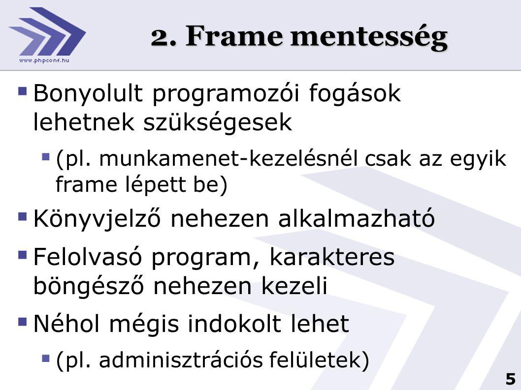 5 2. Frame mentesség  Bonyolult programozói fogások lehetnek szükségesek  (pl. munkamenet-kezelésnél csak az egyik frame lépett be)  Könyvjelző neh