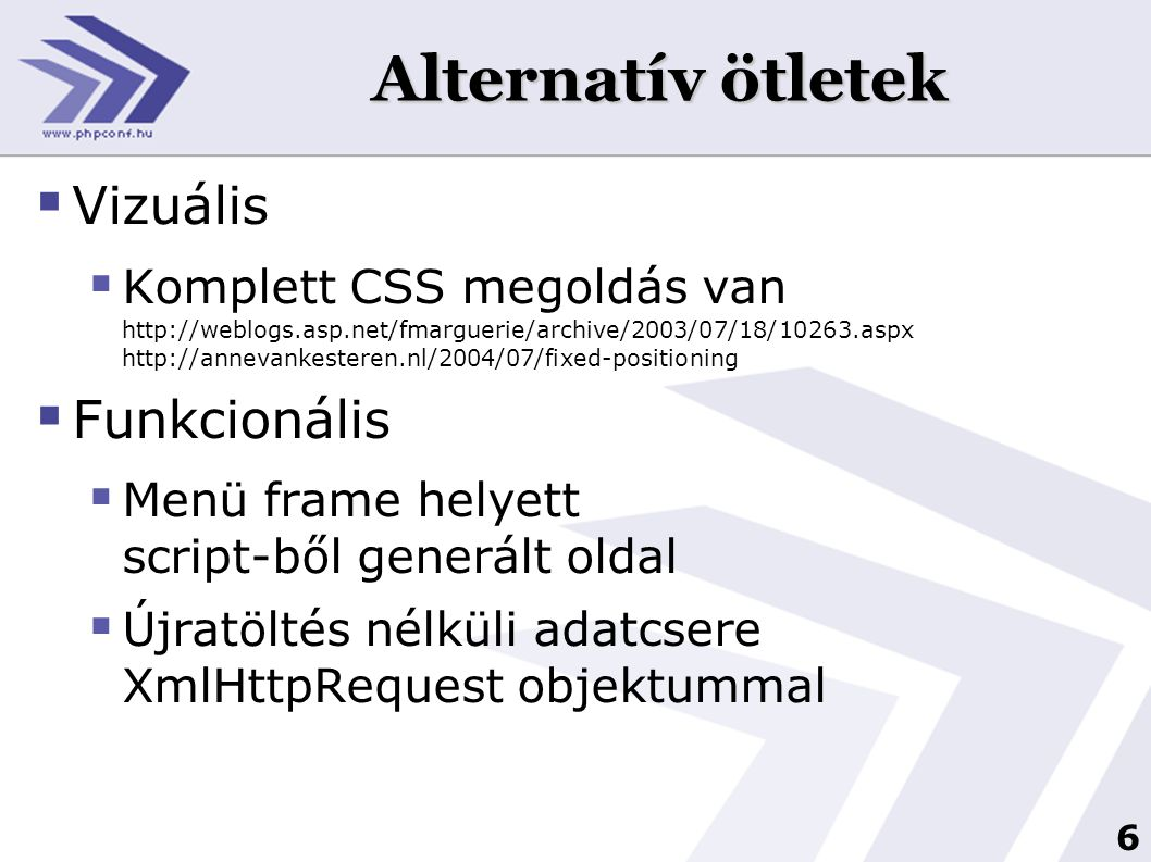 6 Alternatív ötletek  Vizuális  Komplett CSS megoldás van http://weblogs.asp.net/fmarguerie/archive/2003/07/18/10263.aspx http://annevankesteren.nl/