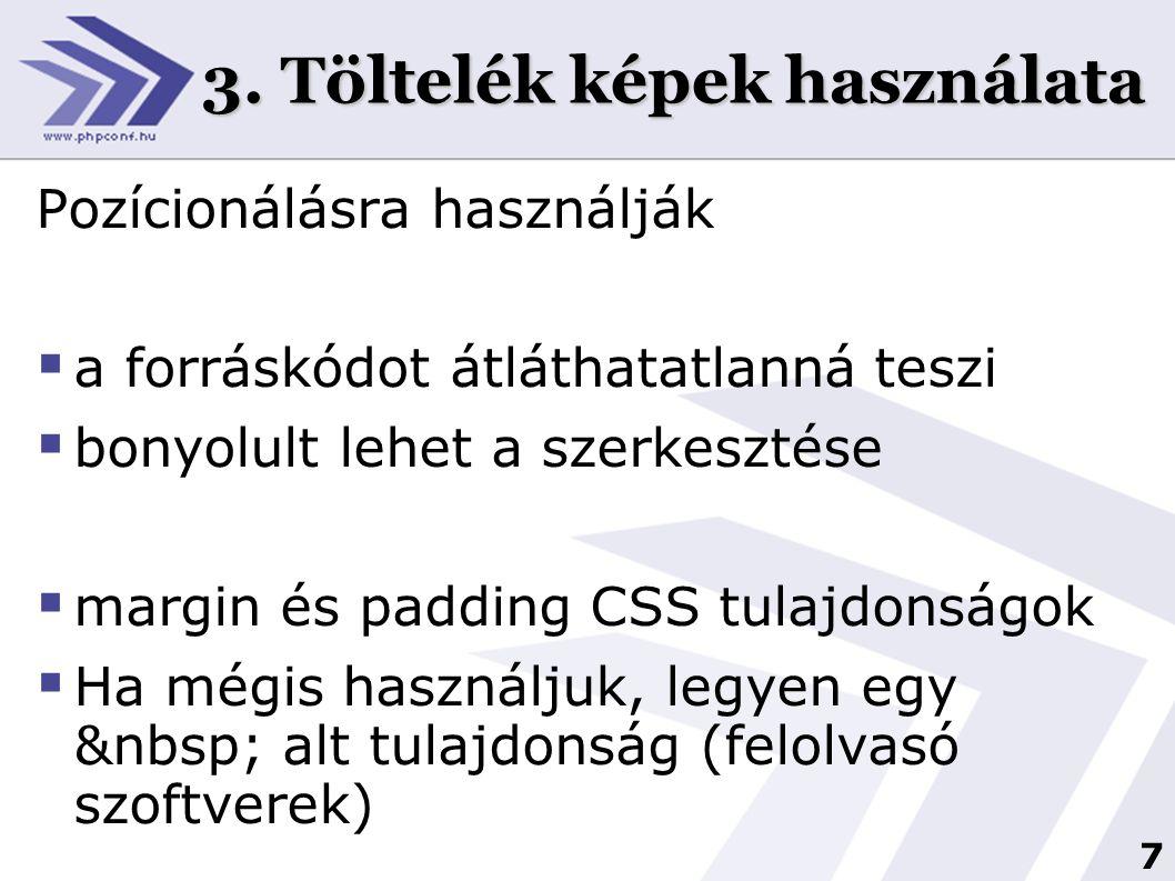 7 3. Töltelék képek használata Pozícionálásra használják  a forráskódot átláthatatlanná teszi  bonyolult lehet a szerkesztése  margin és padding CS
