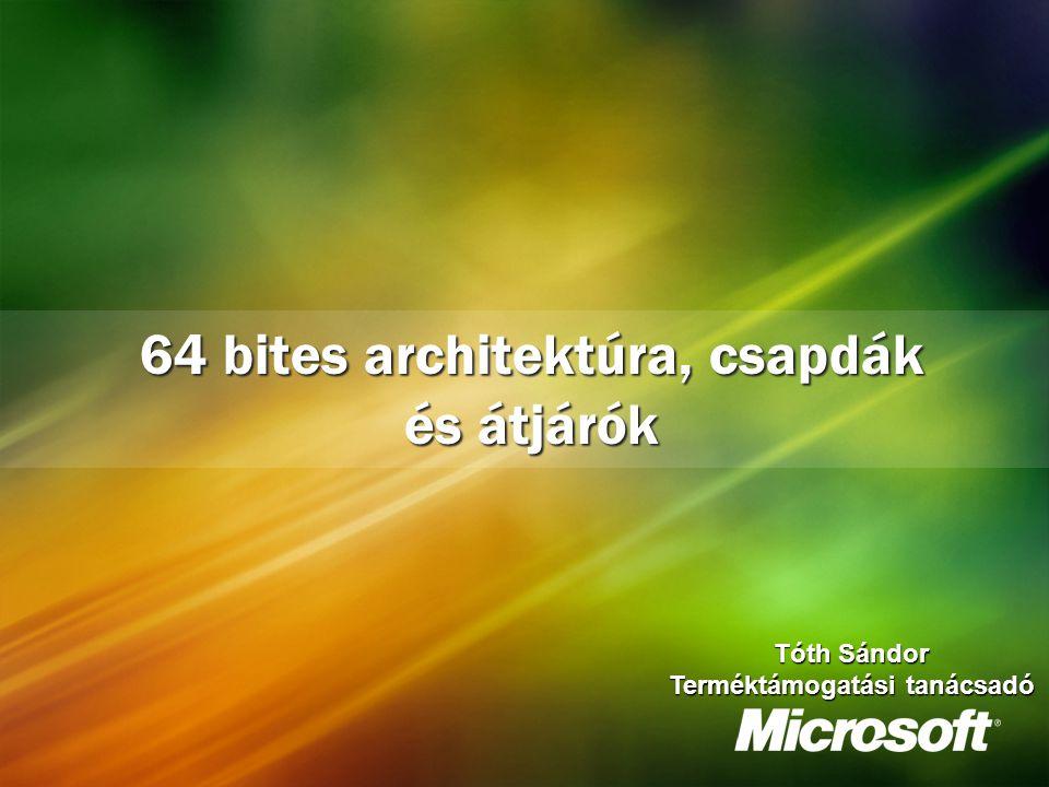 64 bites architektúra, csapdák és átjárók Tóth Sándor Terméktámogatási tanácsadó