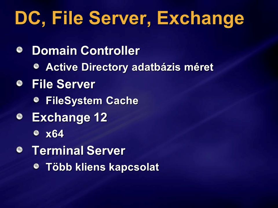 DC, File Server, Exchange Domain Controller Active Directory adatbázis méret File Server FileSystem Cache Exchange 12 x64 Terminal Server Több kliens