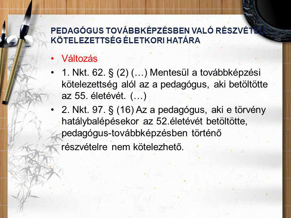 PEDAGÓGUS TOVÁBBKÉPZÉSBEN VALÓ RÉSZVÉTELI KÖTELEZETTSÉG ÉLETKORI HATÁRA •Változás •1. Nkt. 62. § (2) (…) Mentesül a továbbképzési kötelezettség alól a