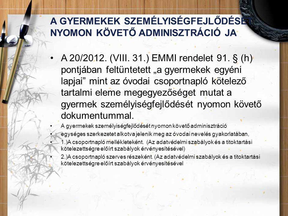 A GYERMEKEK SZEMÉLYISÉGFEJLŐDÉSÉT NYOMON KÖVETŐ ADMINISZTRÁCIÓ JA •A 20/2012.