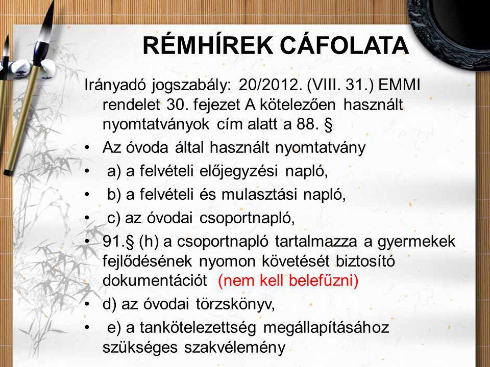 RÉMHÍREK CÁFOLATA Irányadó jogszabály: 20/2012. (VIII. 31.) EMMI rendelet 30. fejezet A kötelezően használt nyomtatványok cím alatt a 88. § •Az óvoda