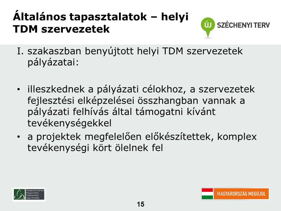 I. szakaszban benyújtott helyi TDM szervezetek pályázatai: • illeszkednek a pályázati célokhoz, a szervezetek fejlesztési elképzelései összhangban van