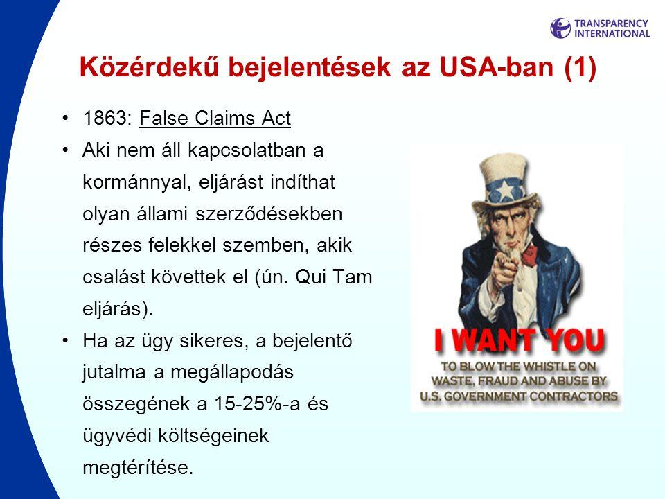 Közérdekű bejelentések az USA-ban (1) •1863: False Claims Act •Aki nem áll kapcsolatban a kormánnyal, eljárást indíthat olyan állami szerződésekben ré