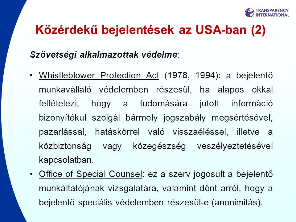 Közérdekű bejelentések az USA-ban (2) Szövetségi alkalmazottak védelme: •Whistleblower Protection Act (1978, 1994): a bejelentő munkavállaló védelembe
