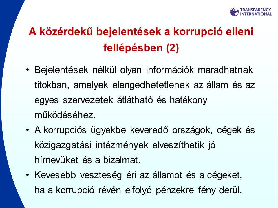A közérdekű bejelentések a korrupció elleni fellépésben (2) •Bejelentések nélkül olyan információk maradhatnak titokban, amelyek elengedhetetlenek az