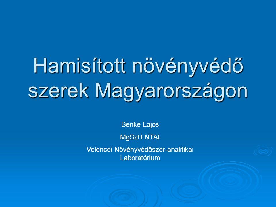 Hamisított növényvédő szerek Magyarországon Benke Lajos MgSzH NTAI Velencei Növényvédőszer-analitikai Laboratórium