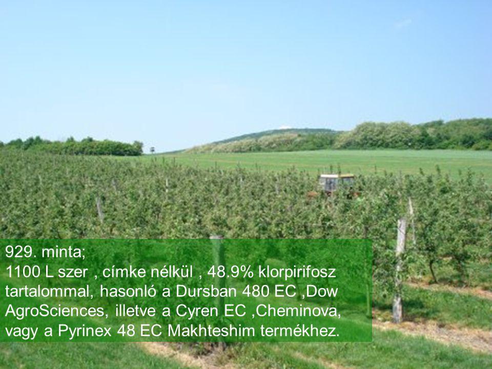 929. minta; 1100 L szer, címke nélkül, 48.9% klorpirifosz tartalommal, hasonló a Dursban 480 EC,Dow AgroSciences, illetve a Cyren EC,Cheminova, vagy a