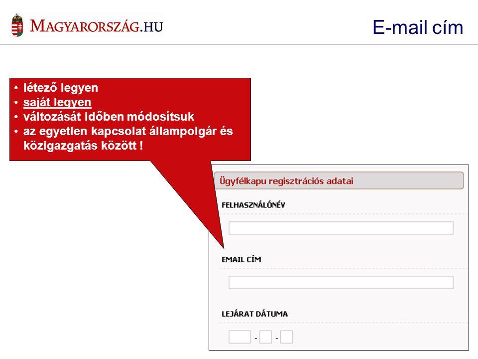 E-mail cím •létező legyen •saját legyen •változását időben módosítsuk •az egyetlen kapcsolat állampolgár és közigazgatás között !