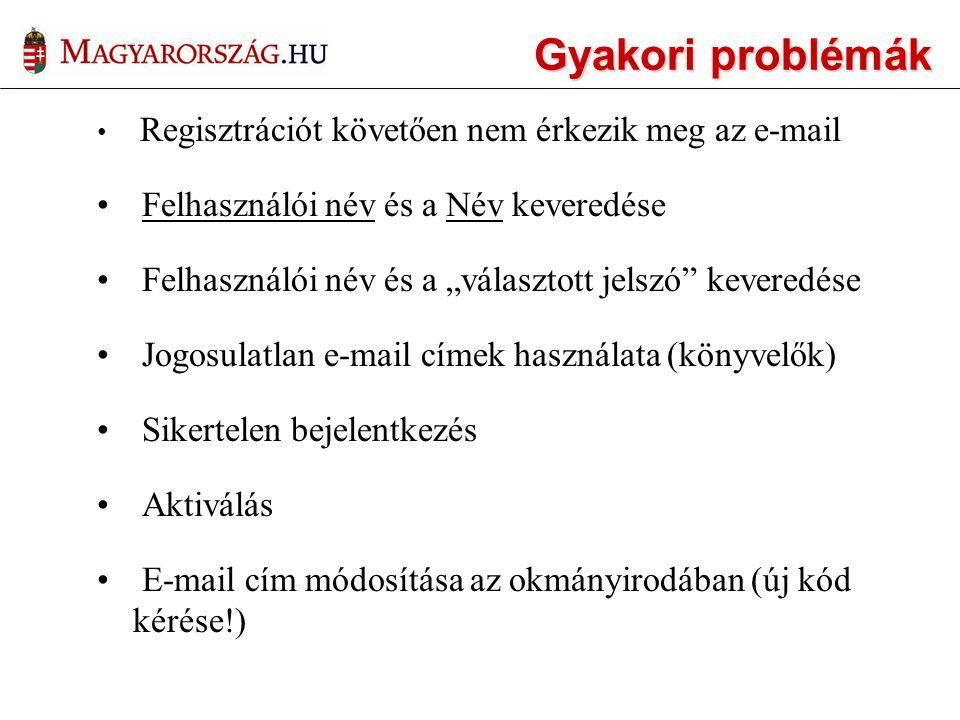 """• Regisztrációt követően nem érkezik meg az e-mail • Felhasználói név és a Név keveredése • Felhasználói név és a """"választott jelszó keveredése • Jogosulatlan e-mail címek használata (könyvelők) • Sikertelen bejelentkezés • Aktiválás • E-mail cím módosítása az okmányirodában (új kód kérése!) Gyakori problémák"""