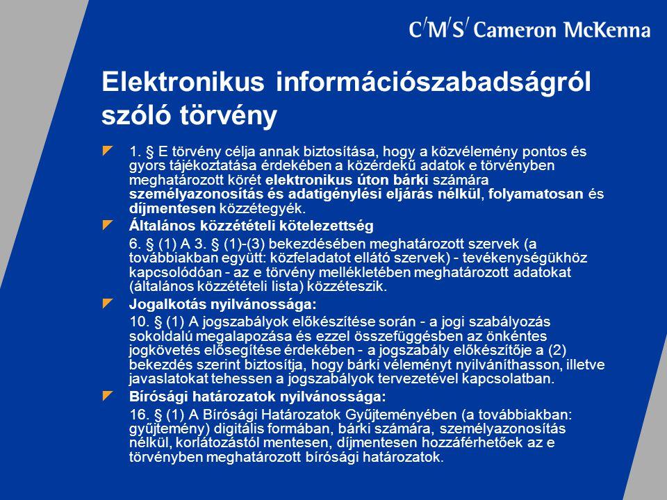 Elektronikus információszabadságról szóló törvény  1. § E törvény célja annak biztosítása, hogy a közvélemény pontos és gyors tájékoztatása érdekében