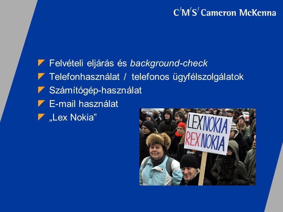 """ Felvételi eljárás és background-check  Telefonhasználat / telefonos ügyfélszolgálatok  Számítógép-használat  E-mail használat  """"Lex Nokia"""""""