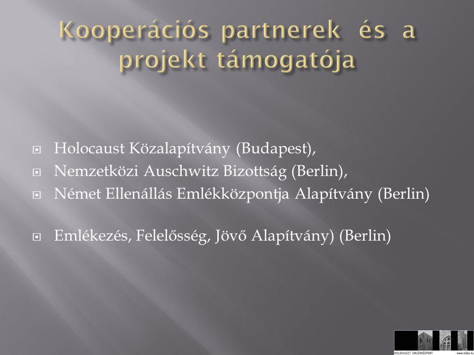  Holocaust Közalapítvány (Budapest),  Nemzetközi Auschwitz Bizottság (Berlin),  Német Ellenállás Emlékközpontja Alapítvány (Berlin)  Emlékezés, Felelősség, Jövő Alapítvány) (Berlin)